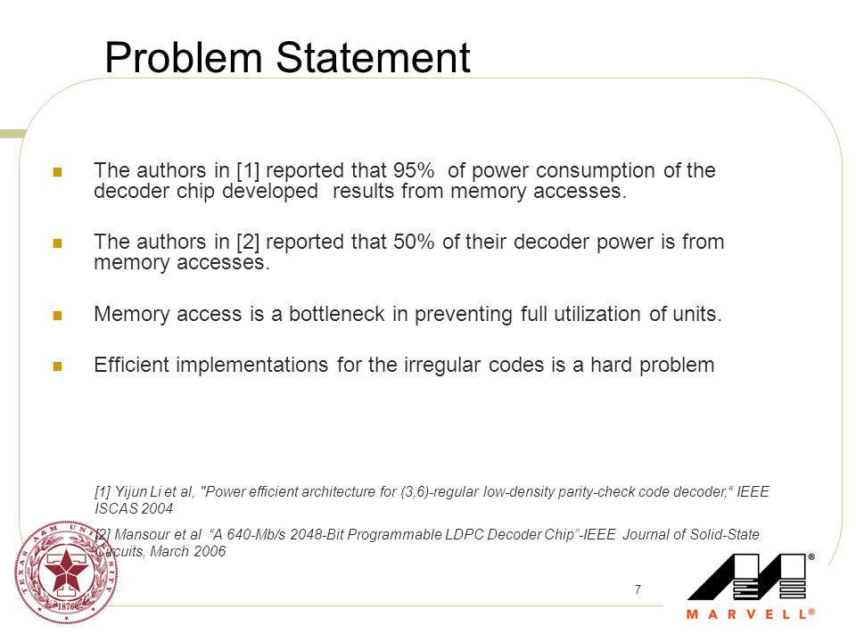 Problem Statement The authors in [1] reported that 95% of power consumption of the decoder chip developed results from memory accesses.